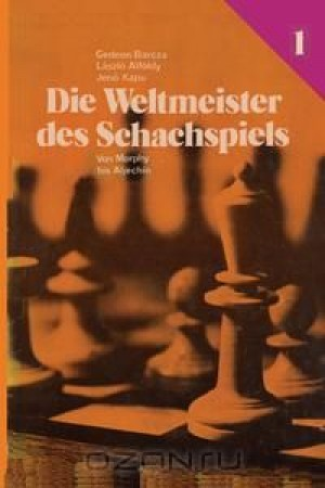 Die Weltmeister Des Schachspiels 1 von Morphy bis Aljechin