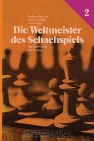Die Weltmeister Des Schachspiels 2 von Botwinnik bis Fischer
